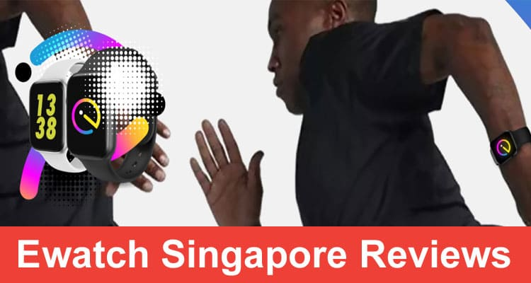 Ewatch Singapore-Reviews 2020