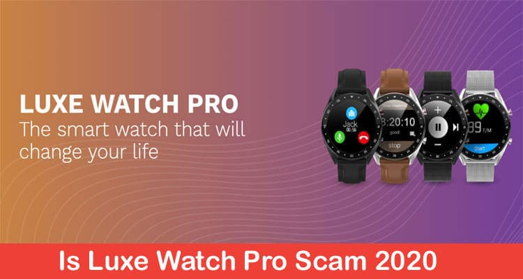 Is Luxe Watch Pro Scam 2020